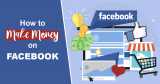 9 Practical Ways To Make Money From Facebook in 2021