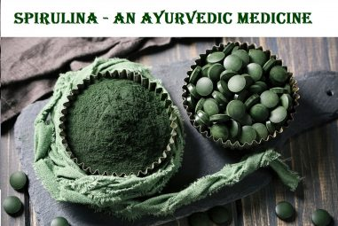 Spirulina – An Ayurvedic Medication to be Alive and Well